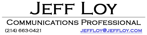 Jeff Loy Communications Portfolio (214) 663-0421 jeff@jeffloy.com