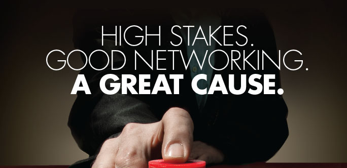 High Stakes. Good Networking. A Great Cause.