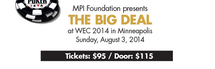 MPI Foundation presents The Big Deal at WEC 2014 in Minneapolis   Sunday, August 3, 2014. Tickets $95/Door $115